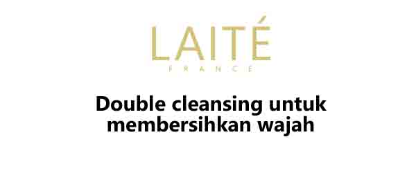 Cara Double Cleansing Dengan Cleansing Oil LAITE Skincare